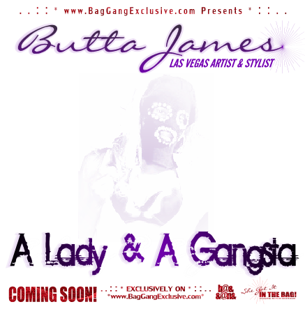 BagGangExclusive.com Presents A LADY & A GANGSTA featuring Butta James (((COMING SOON!))) (4)