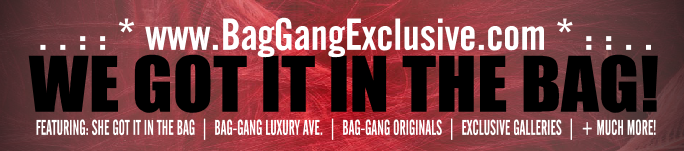. . : : * Welcome To BagGangExclusive.com * : : . .