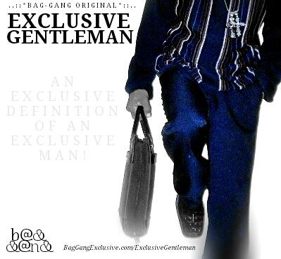 // BAG-GANG ORIGINAL: Exclusive Gentleman * : : . .